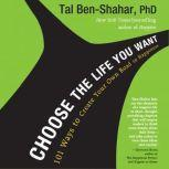 Choose the Life You Want 101 Ways to Create Your Own Road to Happiness, Tal Ben-Shahar