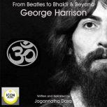 Beatles to Bhakti & Beyond; George Harrison, The Long Road Home, Jagannatha Dasa