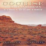 Cochise: The Life and Legacy of the Famous Apache Chief, Charles River Editors