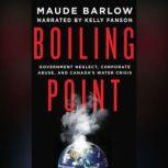 Boiling Point Government Neglect, Corporate Abuse, and Canada's Water Crisis, Maude Barlow