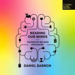 Reading Our Minds The Rise of Big Data Psychiatry, Daniel Barron