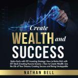 Create Wealth and Success Retire Early with ETF Investing Strategy: How to Retire Rich with ETF Stock Investing Passive Income + How Create Wealth: Live the Life of Your Dream, Nathan Bell