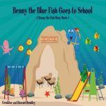 Benny the Blue Fish Goes to School A Benny the Fish Story, Book 5, Howard Dunkley