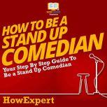 How To Be A Stand Up Comedian Your Step by Step Guide To Be A Stand Up Comedian, HowExpert