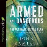 Armed and Dangerous The Ultimate Battle Plan for Targeting and Defeating the Enemy, John Ramirez