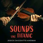 Sounds Like Titanic A Memoir, Jessica Chiccehitto Hindman