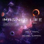 Imagined Life A Speculative Scientific Journey among the Exoplanets in Search of Intelligent Aliens, Ice Creatures, and Supergravity Animals, Michael Summers