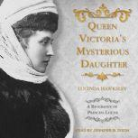Queen Victoria's Mysterious Daughter A Biography of Princess Louise, Lucinda Hawksley