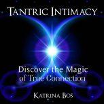 Tantric Intimacy: Discover the Magic of True Connection, Katrina Bos