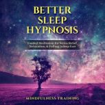 Better Sleep Hypnosis Guided Meditation for Stress Relief, Relaxation, & Falling Asleep Fast, Mindfulness Training