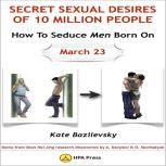 How To Seduce Men Born On March 23 Or Secret Sexual Desires of 10 Million People Demo From Shan Hai Jing Research Discoveries By A. Davydov & O. Skorbatyuk, Kate Bazilevsky