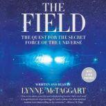 The Field Updated Ed The Quest for the Secret Force of the Universe, Lynne McTaggart