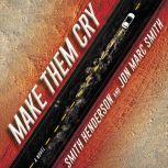 Make Them Cry A Novel, Smith Henderson