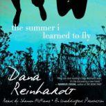 The Summer I Learned to Fly, Dana Reinhardt