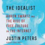 The Idealist Aaron Swartz and the Rise of Free Culture on the Internet, Justin Peters