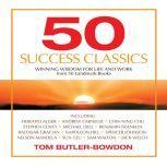 50 Success Classics Winning Wisdom for Work & Life from 50 Landmark Books, Tom Butler-Bowdon