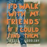 Id Walk with My Friends If I Could Find Them, Jesse Goolsby