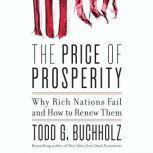 The Price of Prosperity Why Rich Nations Fail and How to Renew Them, Todd G. Buchholz