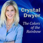The Colors of the Rainbow Clearing and Balancing Your CHAKRA Energy, Crystal Dwyer