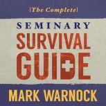 The Complete Seminary Survival Guide, Mark Warnock