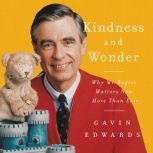 Kindness and Wonder Why Mister Rogers Matters Now More Than Ever, Gavin Edwards