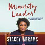 Minority Leader How to Lead from the Outside and Make Real Change, Stacey Abrams