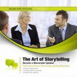 The Art of Storytelling Become a Memorable Speaker, Made for Success
