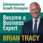 Become a Business Expert Entrepreneural Growth Strategies, Brian Tracy