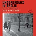 Underground in Berlin A Young Woman's Extraordinary Tale of Survival in the Heart of Nazi Germany, Marie Jalowicz Simon