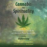 Cannabis and Spirituality An Explorer's Guide to an Ancient Plant Spirit Ally, Stephen Gray