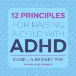 12 Principles for Raising a Child with ADHD, PhD Barkley