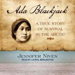 Ada Blackjack A True Story of Survival in the Arctic, Jennifer Niven