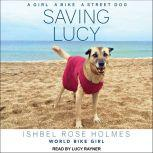 Saving Lucy A Girl, a Bike, a Street Dog, Ishbel Rose Holmes World Biker Girl