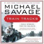 Train Tracks Family Stories for the Holidays, Michael Savage