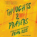 Thoughts & Prayers A Novel in Three Parts, Bryan Bliss