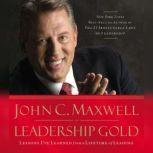 Leadership Gold Lessons I've Learned from a Lifetime of Leading, John C. Maxwell