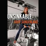 Unsinkable A Young Woman's Courageous Battle on the High Seas, Abby Sunderland