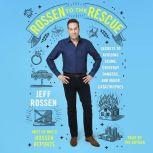 Rossen to the Rescue Secrets to Avoiding Scams, Everyday Dangers, and Major Catastrophes, Jeff Rossen