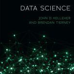 Data Science, John D. Kelleher