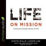 Life on Mission Joining the Everyday Mission of God, Dustin Willis