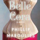 Belle Cora A Novel, Phillip Margulies