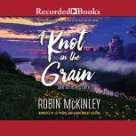 A Knot in the Grain And Other Stories, Robin McKinley
