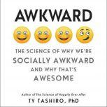 Awkward The Science of Why We're Socially Awkward and Why That's Awesome, Ty Tashiro