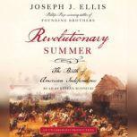 Revolutionary Summer The Birth of American Independence, Joseph J. Ellis