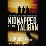 Kidnapped by the Taliban A Story of Terror, Hope, and Rescue by SEAL Team Six, Dilip Joseph, M.D.