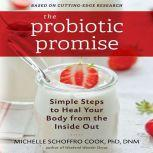 The Probiotic Promise Simple Steps to Heal Your Body from the Inside Out, Michelle Schoffro Cook
