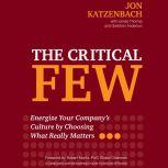 The Critical Few Energize Your Company's Culture by Choosing What Really Matters, Jon R. Katzenbach