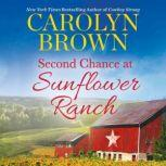 Second Chance at Sunflower Ranch Includes a Bonus Novella, Carolyn Brown