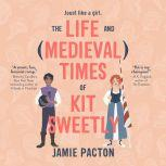 Life and Medieval Times of Kit Sweetly,  The, Jamie Pacton