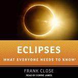 Eclipses What Everyone Needs to Know, Frank Close